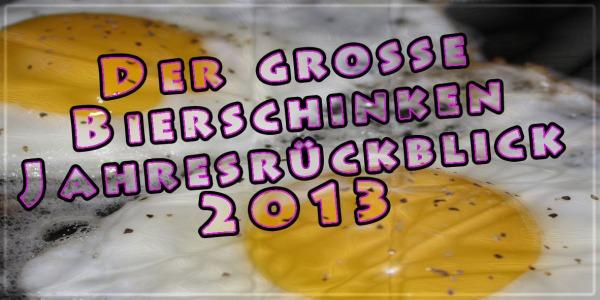 Der Große Bierschinken Jahresrückblick 2013 Bierschinken