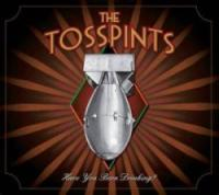 The Tosspints - Have You Been Drinking?