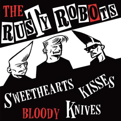 The Rusty Robots - Sweethearts, Kisses, Bloody Knives