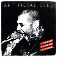 Artificial Eyes - I Just Want A Brand-New Revolution