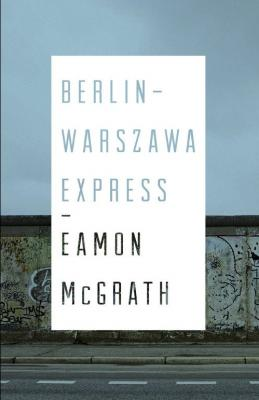 Eamon McGrath - Berlin-Warszawa Express