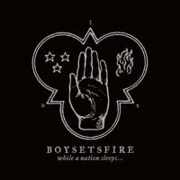 Boysetsfire - While A Nation Sleeps...