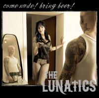 The Lunatics - Come Nude!! Bring Beer!!